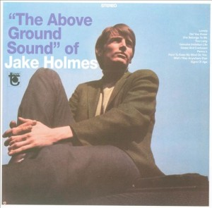 Above Ground Sound of Jake Holmes, The
